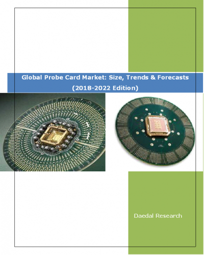 Global Probe Card Market Report: Size, Trends & Forecasts (2018-2022 Edition)