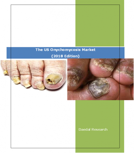 The US Onychomycosis Market Report: Size, Trends and Forecasts (2018 Edition)