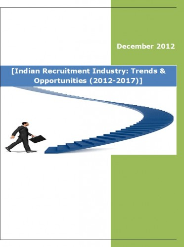 Indian Recruitment Industry (2012-2017) - Research and Consulting Firms