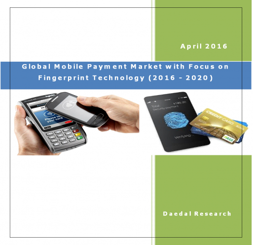 Global Mobile Payment Market with Focus on Fingerprint Technology (2016 - 2020) - Bbusiness Market Research Reports